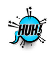 comic text huh speech bubble pop art vector image vector image