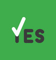 icon concept of yes word with check mark on green vector image vector image