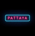 pattaya neon sign bright light signboard banner vector image