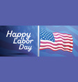 happy labor day banner with usa american flag vector image