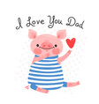 greeting card for dad with cute piglet sweet pig vector image vector image