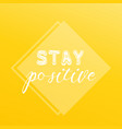motivating quote stay positive text vector image vector image