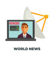 world news in open laptop and satellite dish vector image vector image