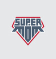 super mom print for t-shirt with original vector image vector image