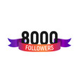 8000 followers number with color bright ribbon vector image vector image