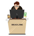 manager in workplace deadline vector image vector image