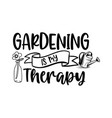 gardening is my therapy vector image