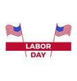labor day united states national flag greeting vector image vector image