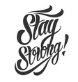 stay strong lettering vector image