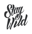 stay wild lettering vector image vector image