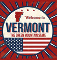 welcome to vermont vintage grunge poster vector image