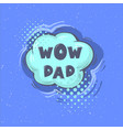 wow father phrase happy father s day vector image vector image