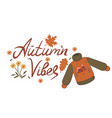 autumn vibes inscription sweater and leaves vector image