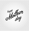 happy mother day black calligraphy on a gray vector image vector image