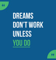 dreams don t work unless you do vector image