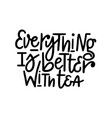 everything is better with tea tea lover vector image vector image