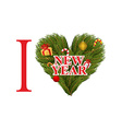 I love new year Symbol heart of FIR branches and vector image vector image