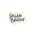 shine bright stars calligraphy quote lettering vector image vector image
