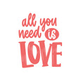 all you need is love romantic phrase quote or vector image