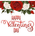 valentines day lettering red white roses flowers vector image vector image