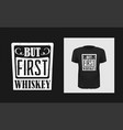 but first whiskey t shirt print design vector image vector image