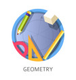 geometry subject scientific school and university vector image