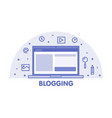 line blogging concept laptop screen and icon set vector image