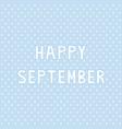 happy september2 vector image vector image