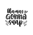 mamas gonna snap - calligraphy style quote callig vector image vector image