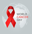 cancer day concept world awareness ribbon of vector image