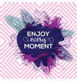 art card with quote enjoy every moment vector image