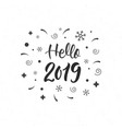 hello 2019 trendy hand lettering quote with vector image vector image