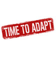 time to adapt grunge rubber stamp vector image vector image