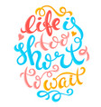 Life is too short vector image