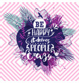 beautiful art card with positive quote be happy vector image