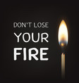 don t lose your fire - quote motivational vector image vector image