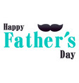 happy father day mustache white background vector image