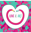 love and art creative and inspiration poster with vector image vector image