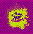 motivational quote follow your dreams vector image