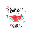 tropical girl slogan watermelon t-shirt graphic vector image vector image