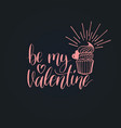 be my valentine phrase on black background vector image vector image