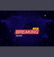 news logo or news background or program breaking vector image vector image
