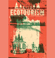 wild forest and ecotourism vintage grunge poster vector image