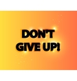 Dont give up lettering vector image