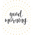 Good morning calligraphy phrase Quote calligraphy vector image