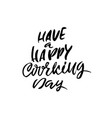 have a happy working day dry brush lettering vector image