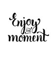 enjoy the moment hand lettering motivational quote vector image vector image