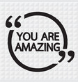 you are amazing lettering design vector image vector image
