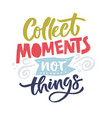 collect moments quote vector image vector image