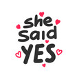she said yes hand written lettering quote vector image